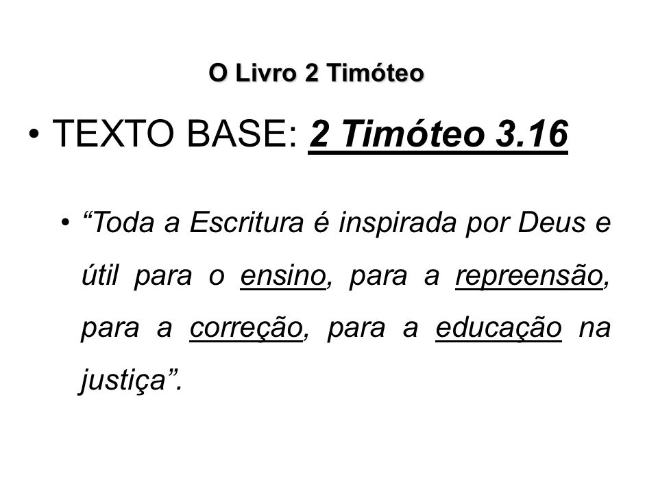 O Livro 2 Timóteo TEXTO BASE: 2 Timóteo 3.16.