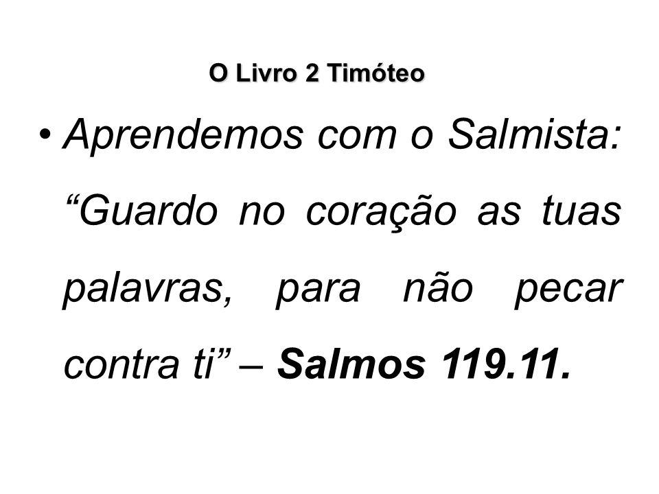 O Livro 2 Timóteo Aprendemos com o Salmista: Guardo no coração as tuas palavras, para não pecar contra ti – Salmos 119.11.