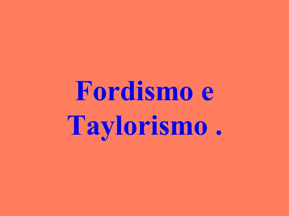 Fordismo e Taylorismo .