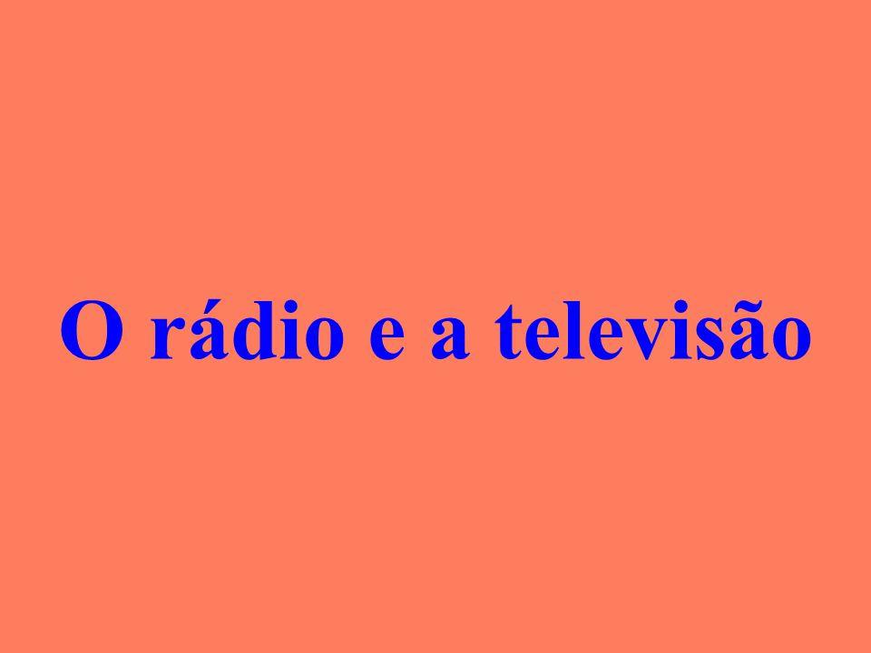 O rádio e a televisão