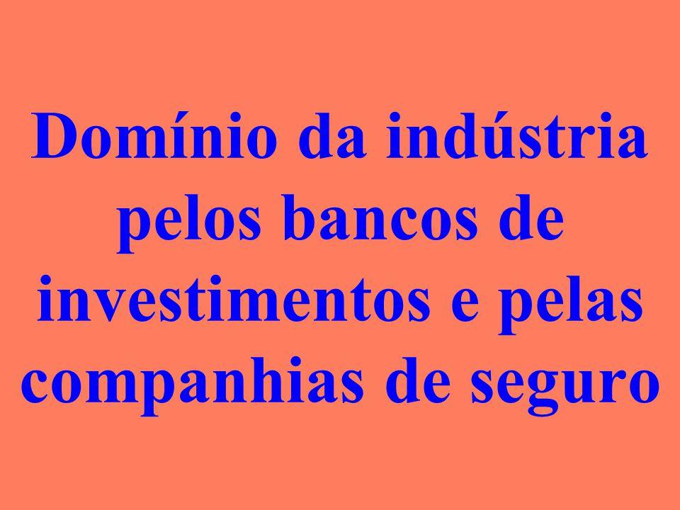 Domínio da indústria pelos bancos de investimentos e pelas companhias de seguro