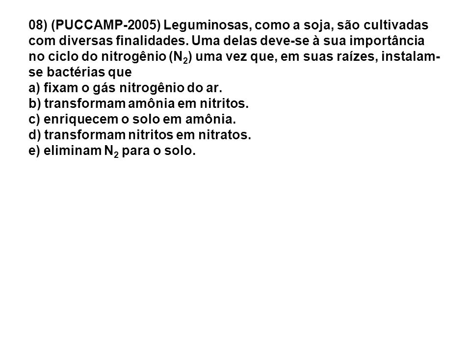 08) (PUCCAMP-2005) Leguminosas, como a soja, são cultivadas com diversas finalidades.