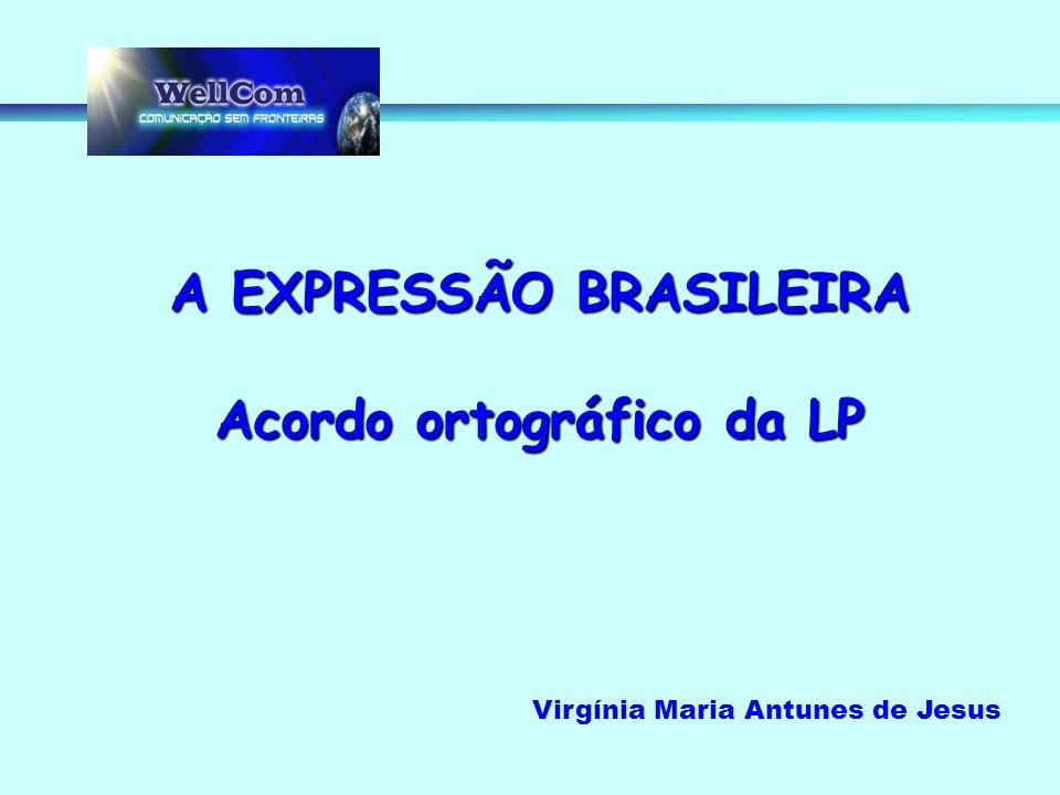 A EXPRESSÃO BRASILEIRA Acordo ortográfico da LP