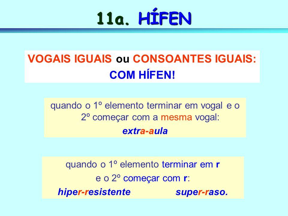 VOGAIS IGUAIS ou CONSOANTES IGUAIS: hiper-resistente super-raso.