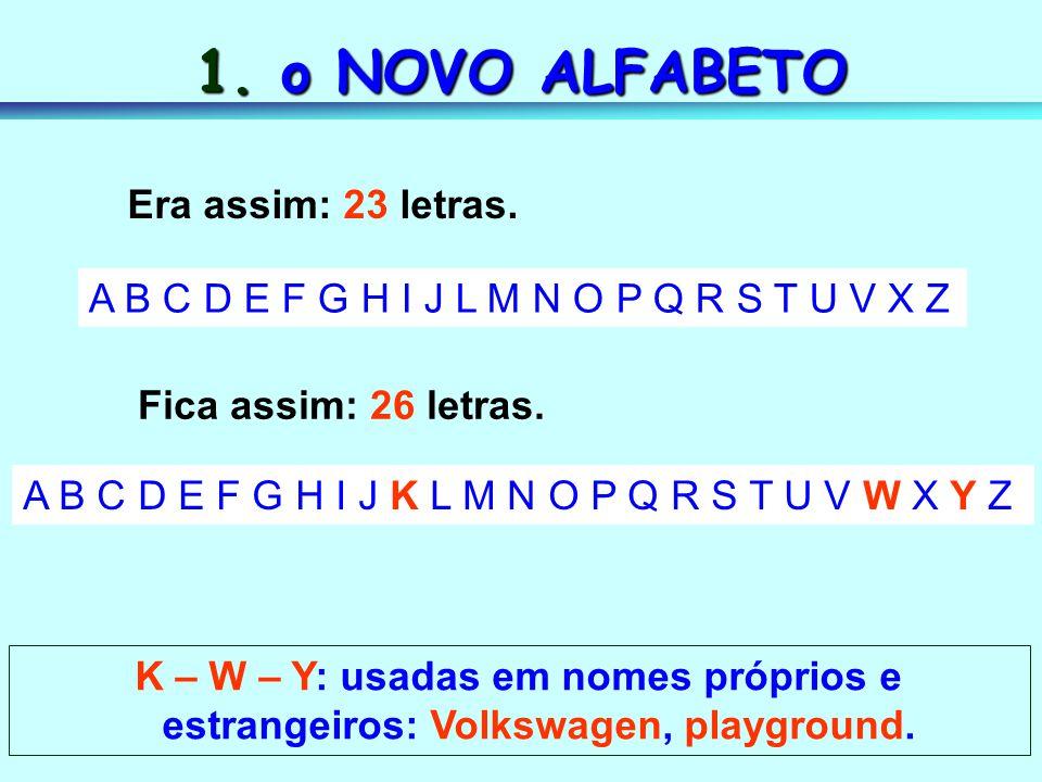 1. o NOVO ALFABETO Era assim: 23 letras.