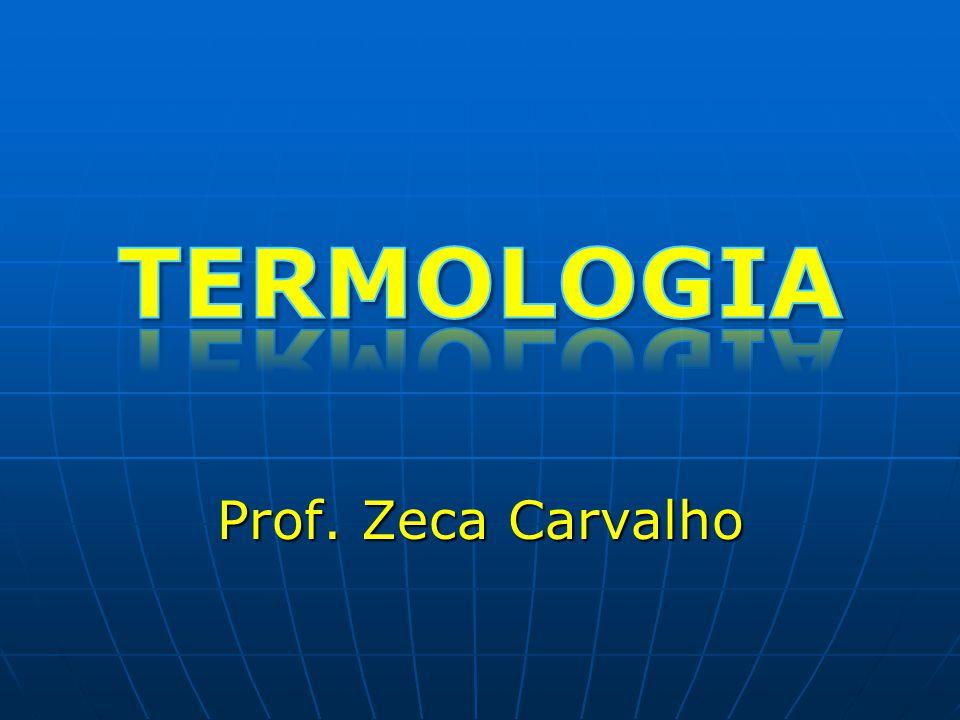 TERMOLOGIA Prof. Zeca Carvalho