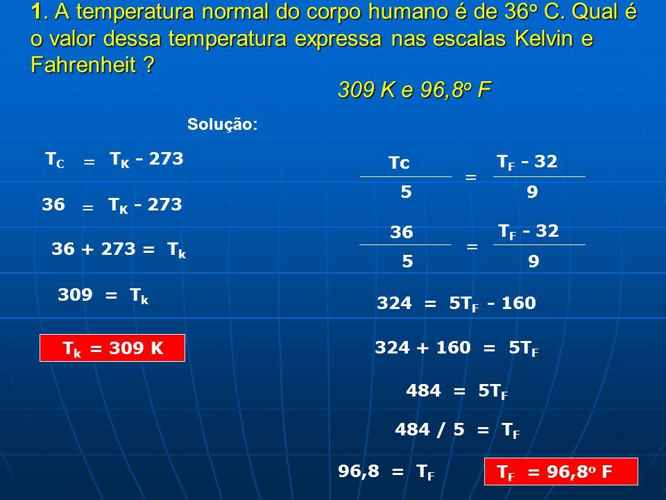 1. A temperatura normal do corpo humano é de 36o C