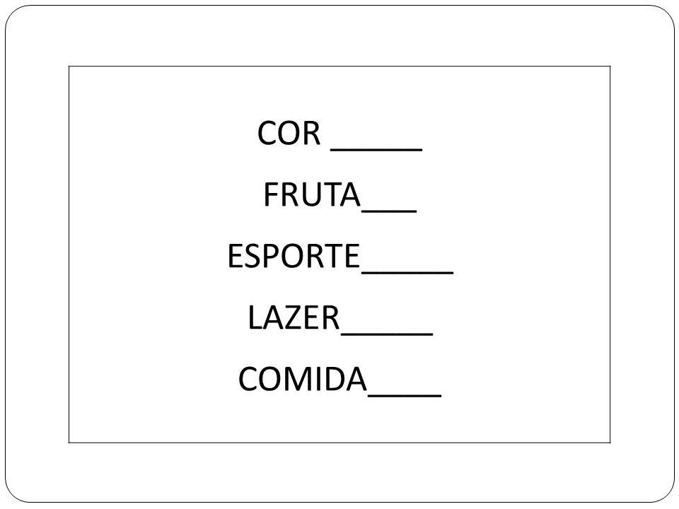 COR _____ FRUTA___ ESPORTE_____ LAZER_____ COMIDA____