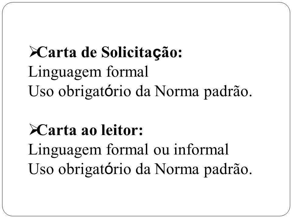 Carta de Solicitação: Linguagem formal. Uso obrigatório da Norma padrão.