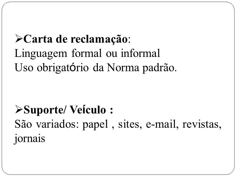 Carta de reclamação: Linguagem formal ou informal. Uso obrigatório da Norma padrão. Suporte/ Veículo :