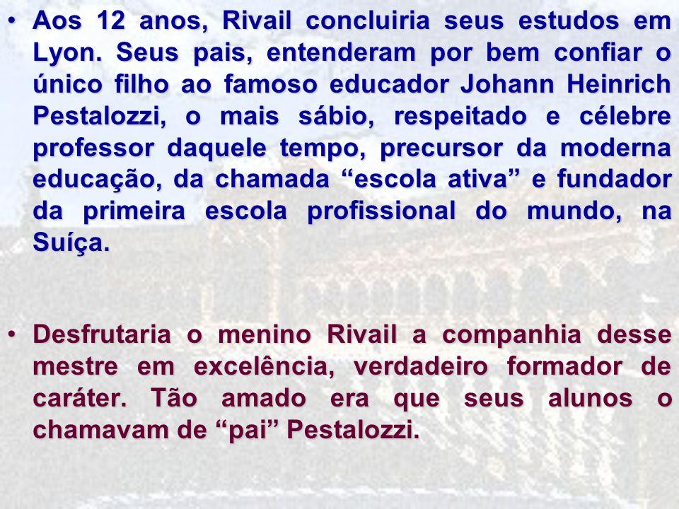 Aos 12 anos, Rivail concluiria seus estudos em Lyon