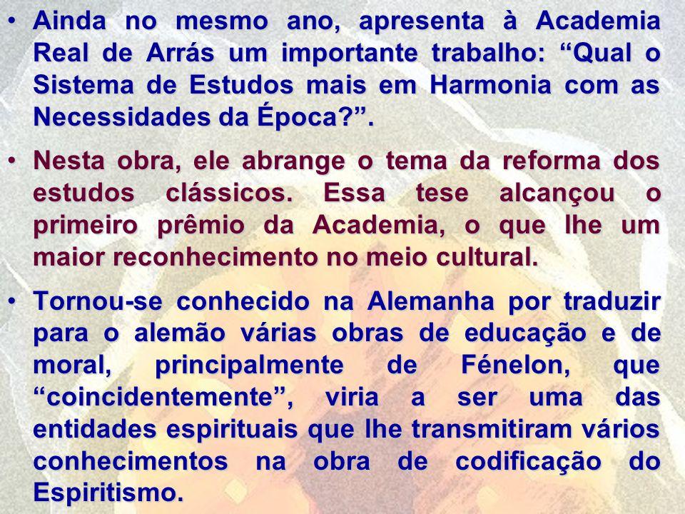 Ainda no mesmo ano, apresenta à Academia Real de Arrás um importante trabalho: Qual o Sistema de Estudos mais em Harmonia com as Necessidades da Época .