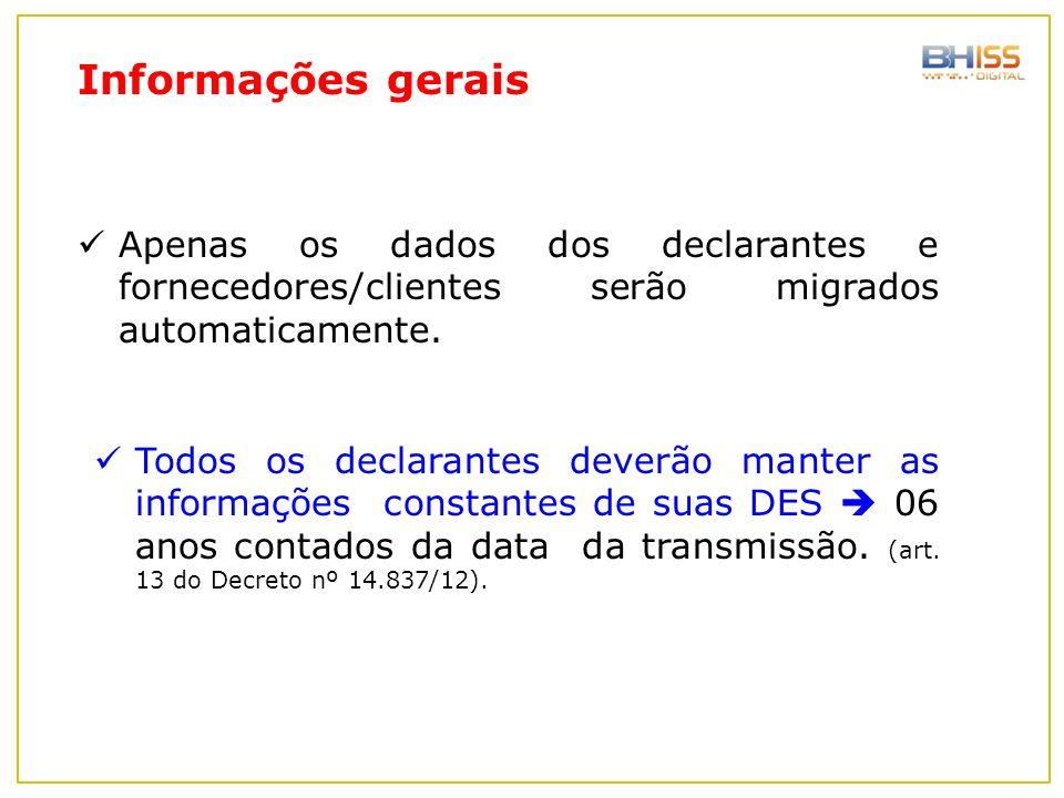Informações gerais Apenas os dados dos declarantes e fornecedores/clientes serão migrados automaticamente.
