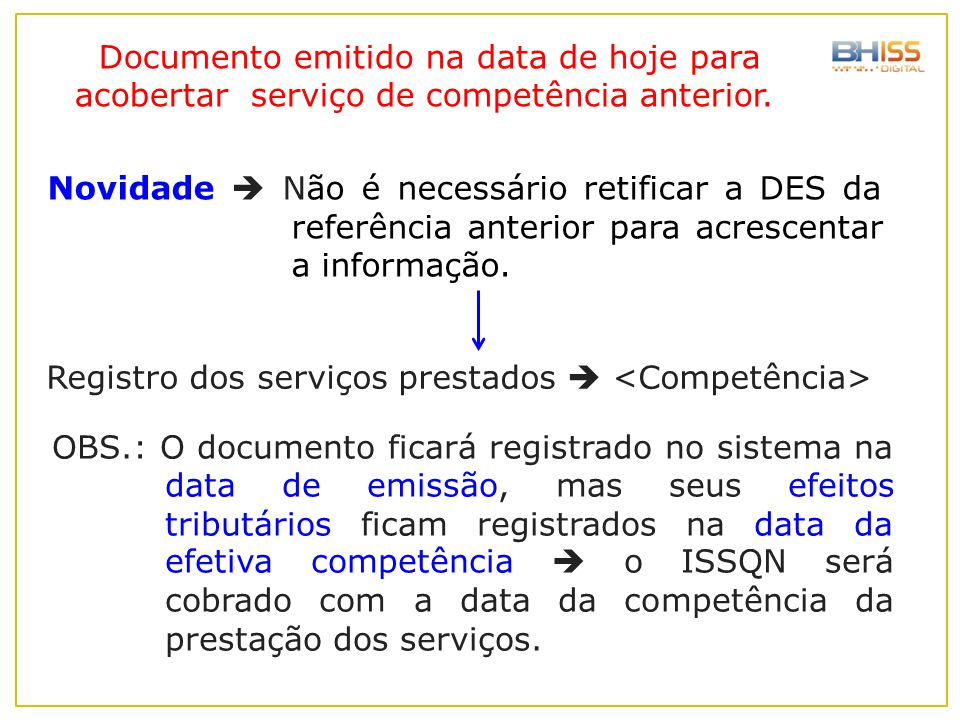 Documento emitido na data de hoje para acobertar serviço de competência anterior.
