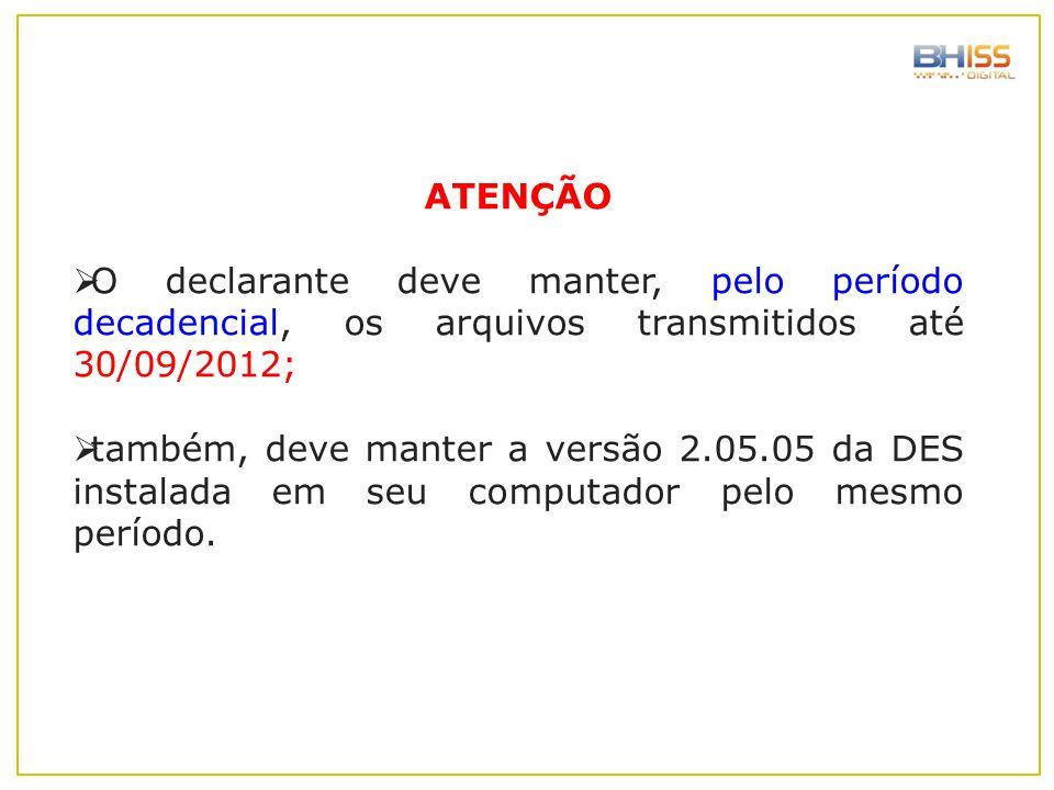 ATENÇÃO O declarante deve manter, pelo período decadencial, os arquivos transmitidos até 30/09/2012;