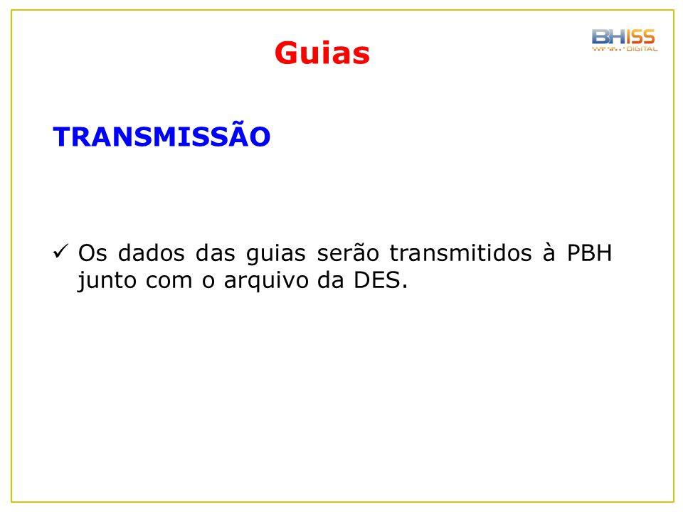 Guias TRANSMISSÃO Os dados das guias serão transmitidos à PBH junto com o arquivo da DES.