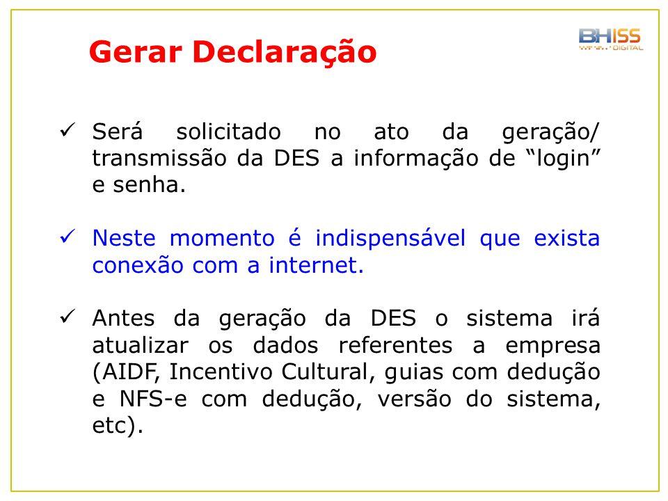 Gerar Declaração Será solicitado no ato da geração/ transmissão da DES a informação de login e senha.
