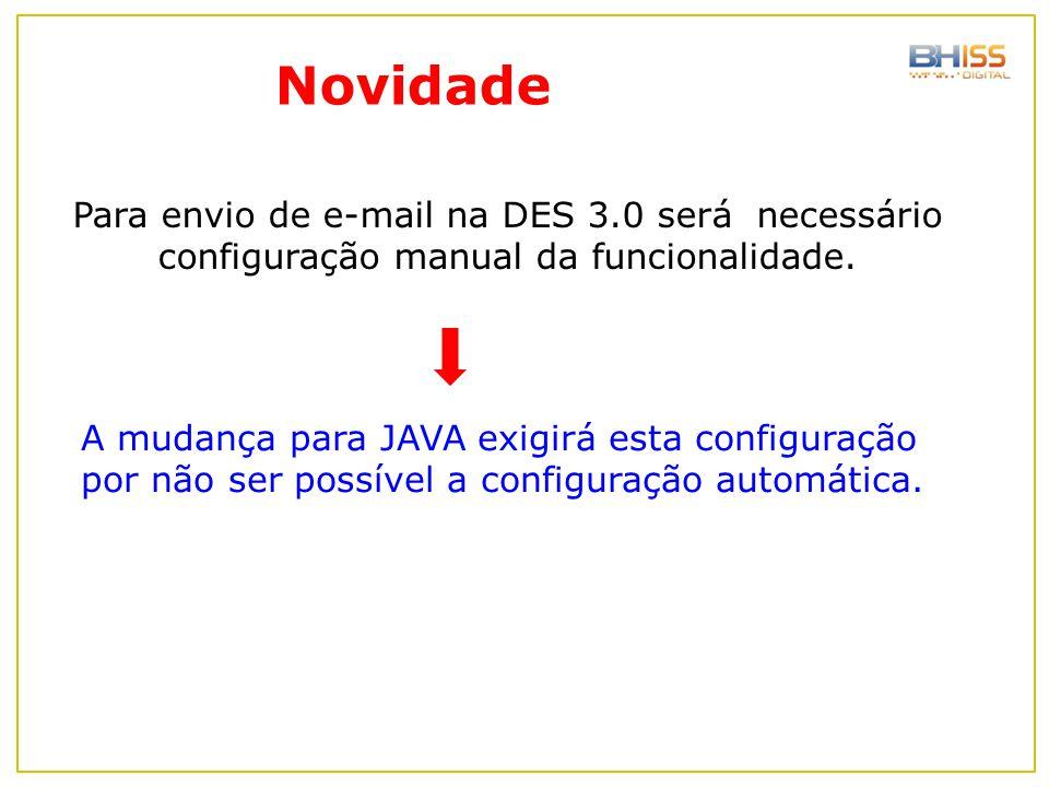 Novidade Para envio de e-mail na DES 3.0 será necessário configuração manual da funcionalidade.