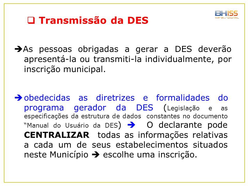 Transmissão da DES As pessoas obrigadas a gerar a DES deverão apresentá-la ou transmiti-la individualmente, por inscrição municipal.