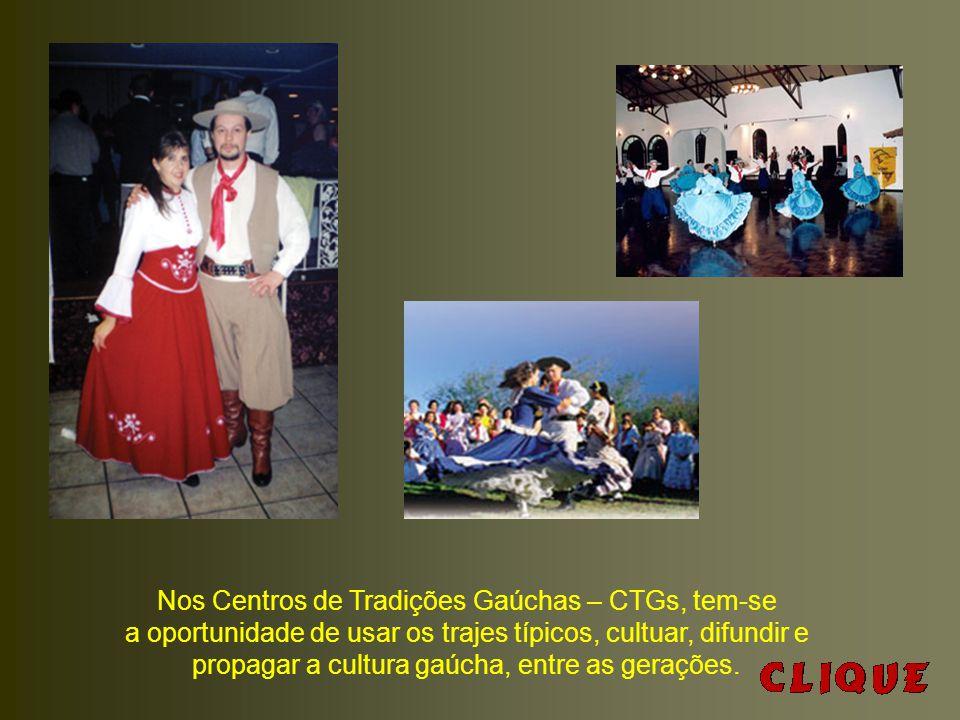 Nos Centros de Tradições Gaúchas – CTGs, tem-se a oportunidade de usar os trajes típicos, cultuar, difundir e propagar a cultura gaúcha, entre as gerações.