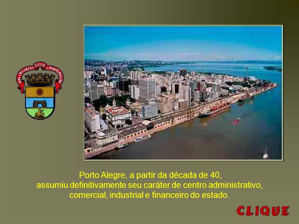 Porto Alegre, a partir da década de 40, assumiu definitivamente seu caráter de centro administrativo, comercial, industrial e financeiro do estado.