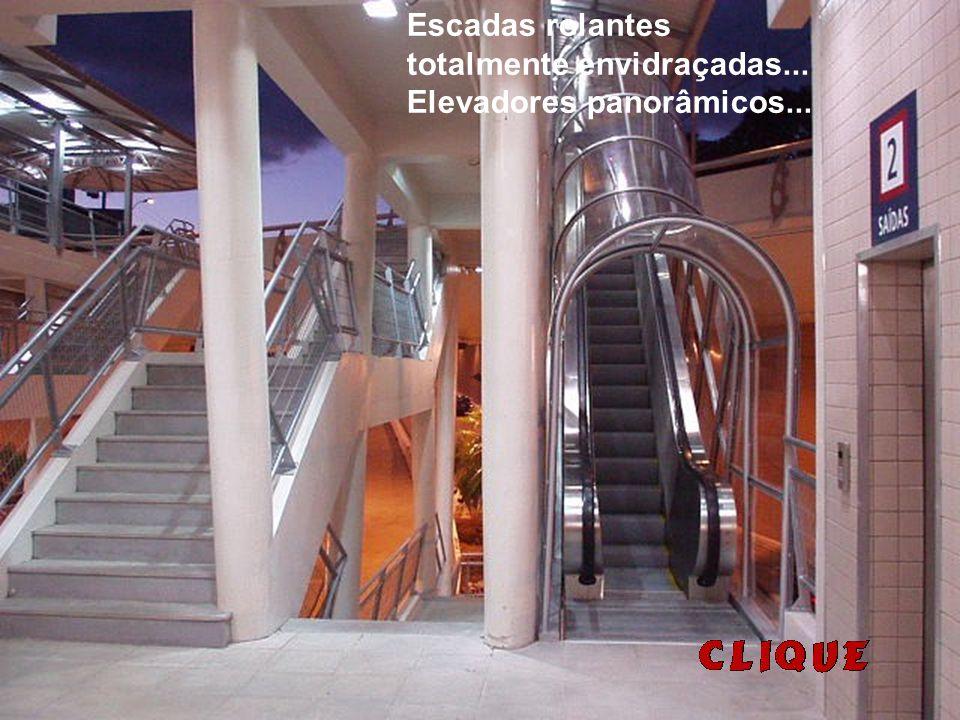 Escadas rolantes totalmente envidraçadas... Elevadores panorâmicos...