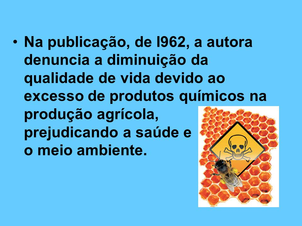 Na publicação, de l962, a autora denuncia a diminuição da qualidade de vida devido ao excesso de produtos químicos na produção agrícola, prejudicando a saúde e o meio ambiente.