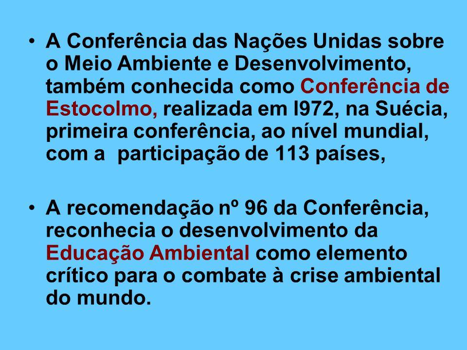 A Conferência das Nações Unidas sobre o Meio Ambiente e Desenvolvimento, também conhecida como Conferência de Estocolmo, realizada em l972, na Suécia, primeira conferência, ao nível mundial, com a participação de 113 países,