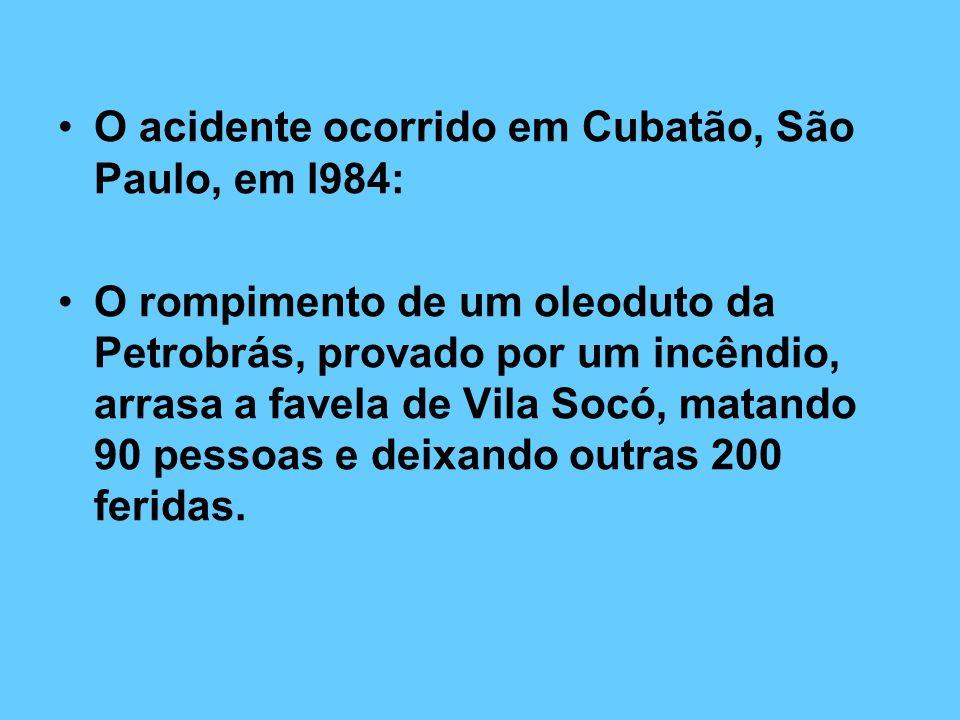 O acidente ocorrido em Cubatão, São Paulo, em l984: