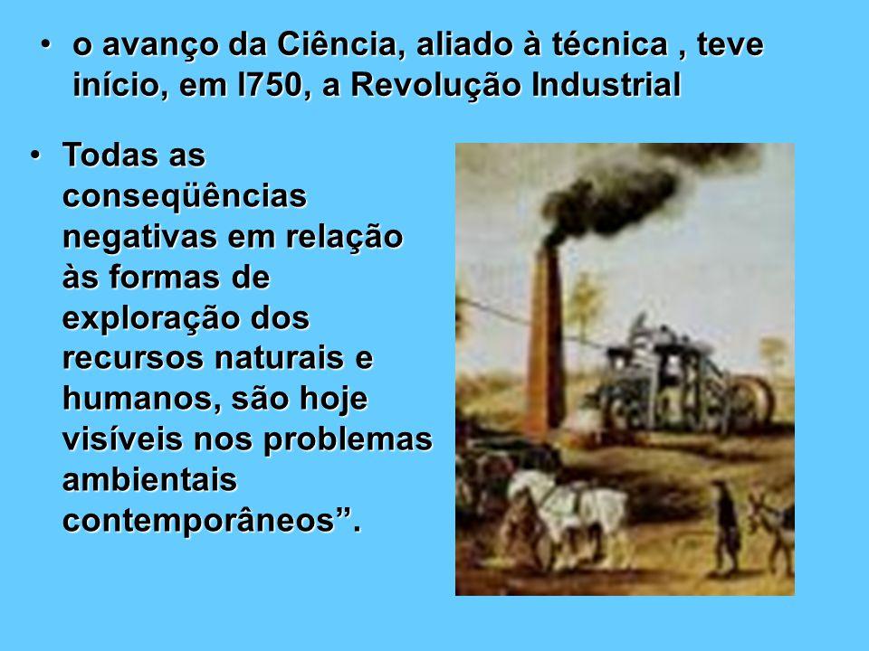 o avanço da Ciência, aliado à técnica , teve início, em l750, a Revolução Industrial