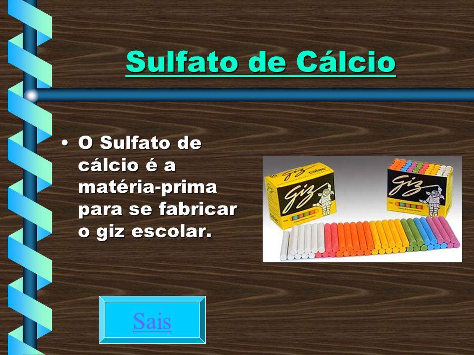 Sulfato de Cálcio O Sulfato de cálcio é a matéria-prima para se fabricar o giz escolar. Sais
