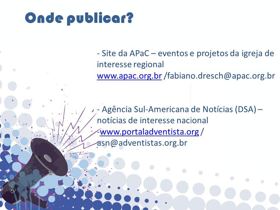 Onde publicar Site da APaC – eventos e projetos da igreja de interesse regional. www.apac.org.br /fabiano.dresch@apac.org.br.