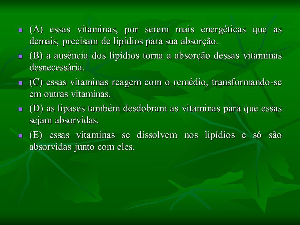 (A) essas vitaminas, por serem mais energéticas que as demais, precisam de lipídios para sua absorção.