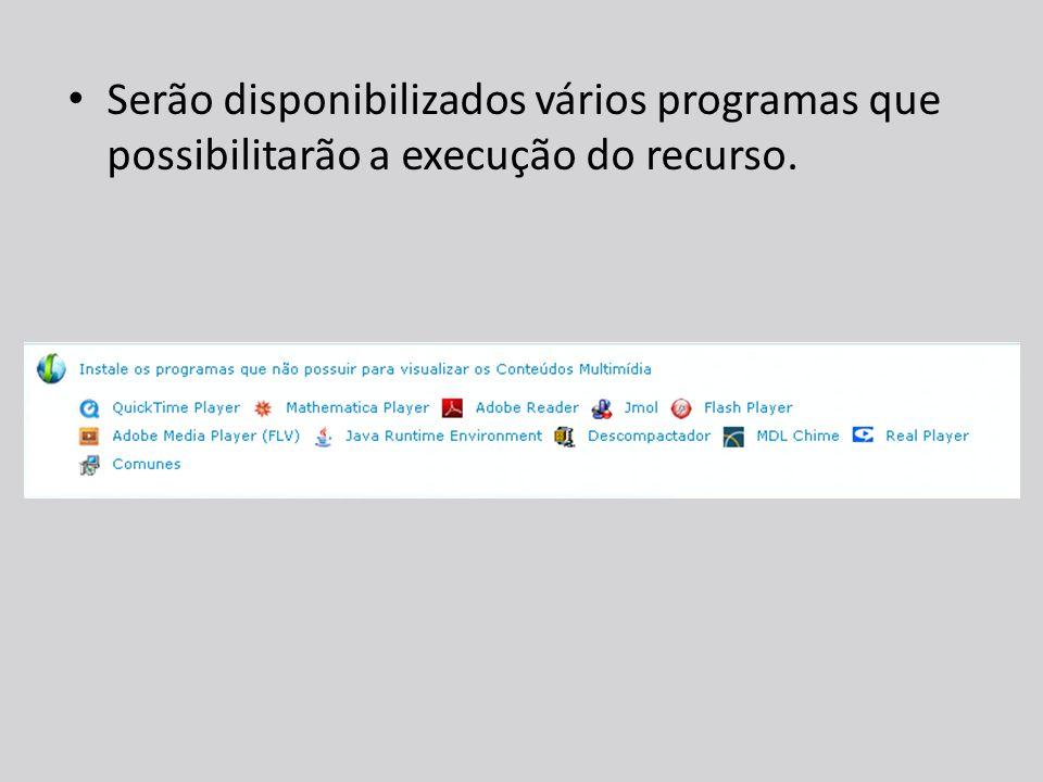 Serão disponibilizados vários programas que possibilitarão a execução do recurso.