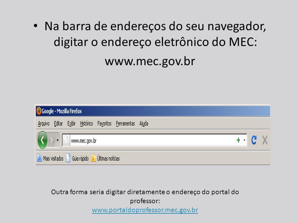 Na barra de endereços do seu navegador, digitar o endereço eletrônico do MEC: