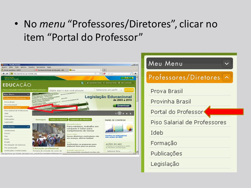 No menu Professores/Diretores , clicar no item Portal do Professor