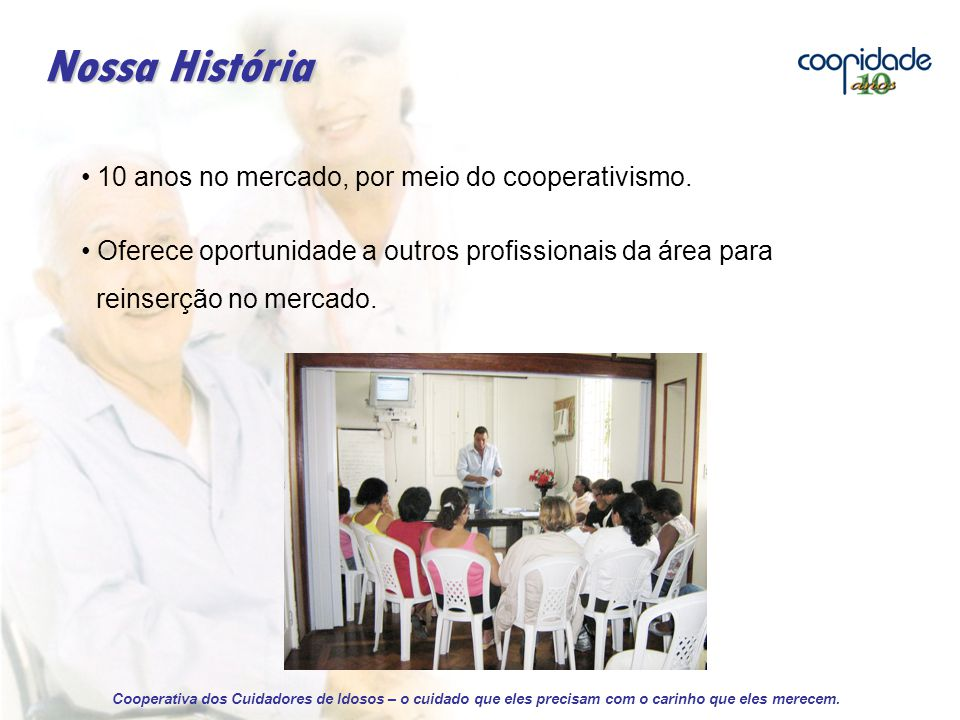 Nossa História 10 anos no mercado, por meio do cooperativismo.