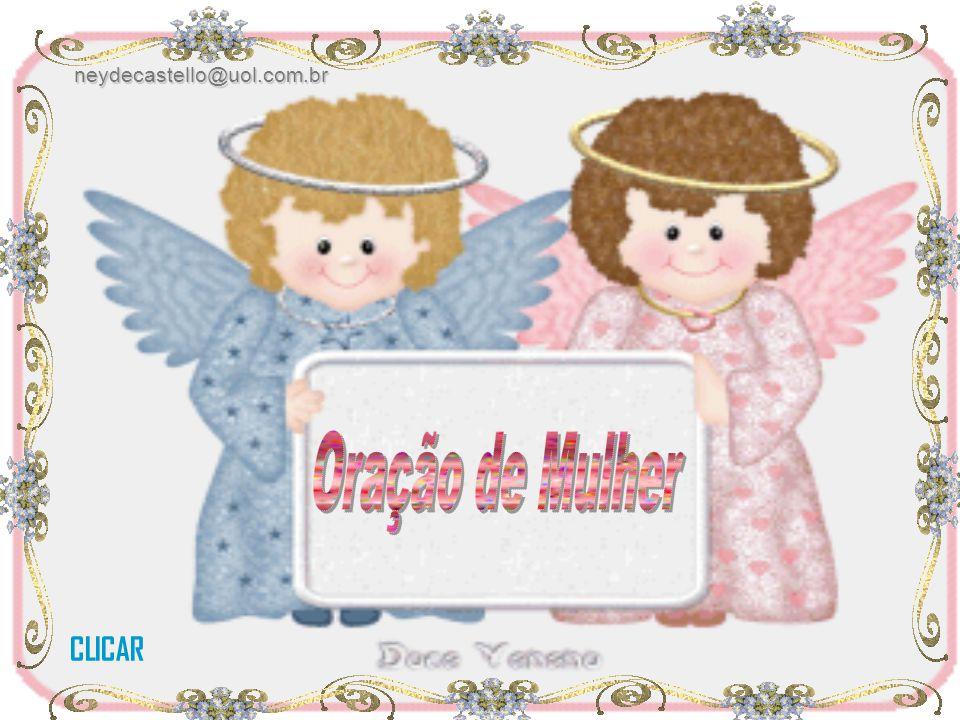 neydecastello@uol.com.br Oração de Mulher CLICAR
