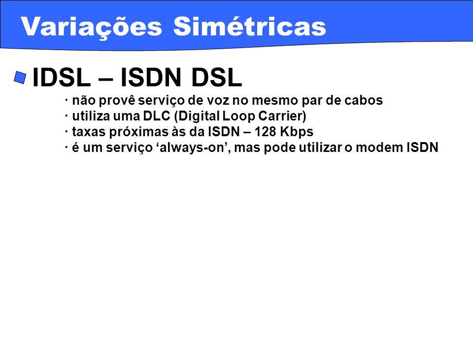 Variações Simétricas · IDSL – ISDN DSL