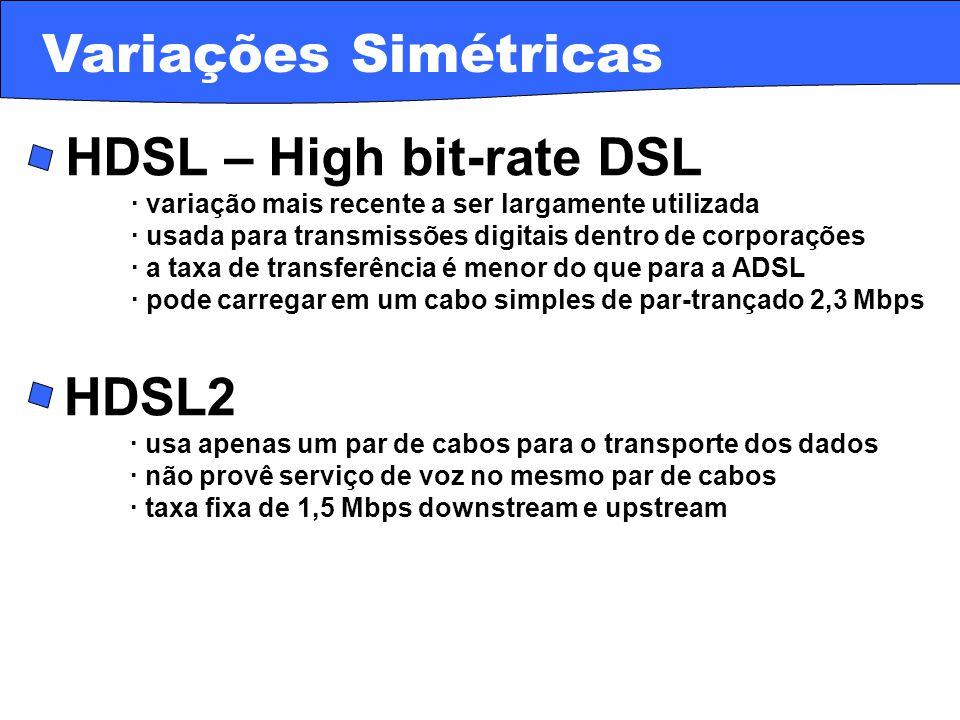 · HDSL – High bit-rate DSL