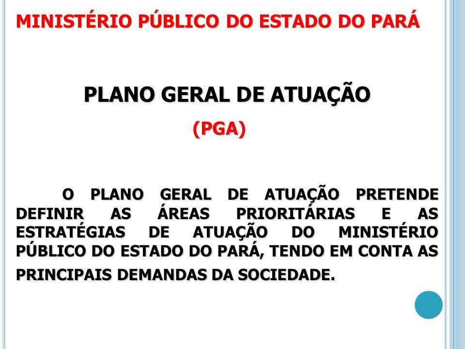 PLANO GERAL DE ATUAÇÃO MINISTÉRIO PÚBLICO DO ESTADO DO PARÁ (PGA)