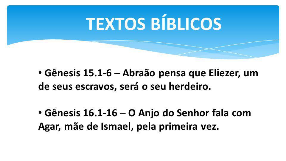 TEXTOS BÍBLICOS Gênesis 15.1-6 – Abraão pensa que Eliezer, um de seus escravos, será o seu herdeiro.