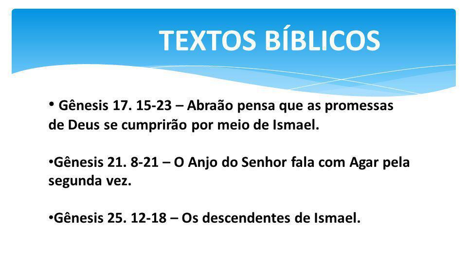 TEXTOS BÍBLICOS Gênesis 17. 15-23 – Abraão pensa que as promessas de Deus se cumprirão por meio de Ismael.