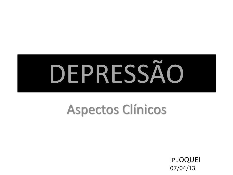 DEPRESSÃO Aspectos Clínicos IP JOQUEI 07/04/13