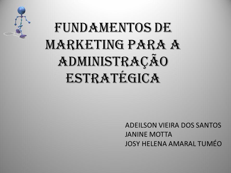 FUNDAMENTOS DE MARKETING PARA A ADMINISTRAÇÃO ESTRATÉGICA