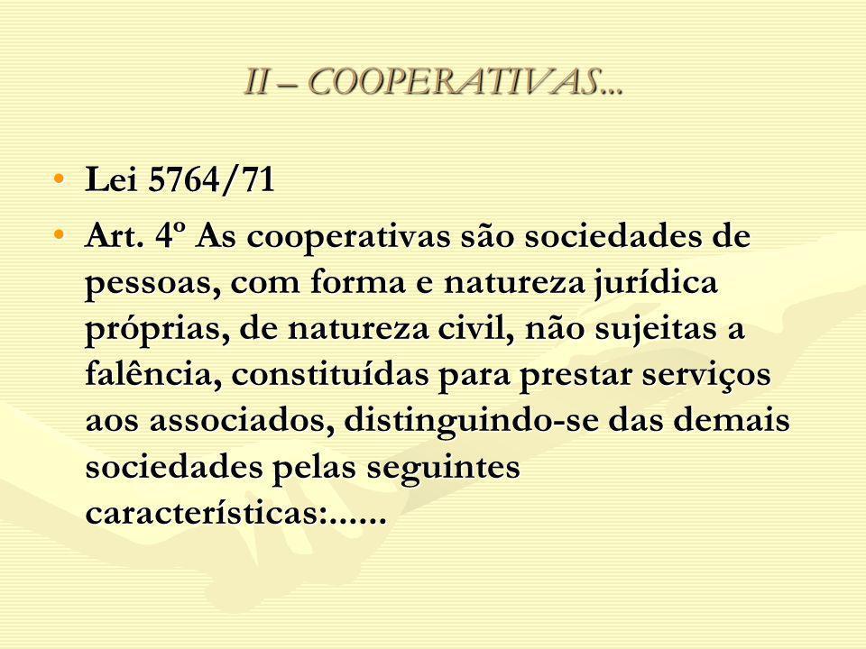 II – COOPERATIVAS... Lei 5764/71.