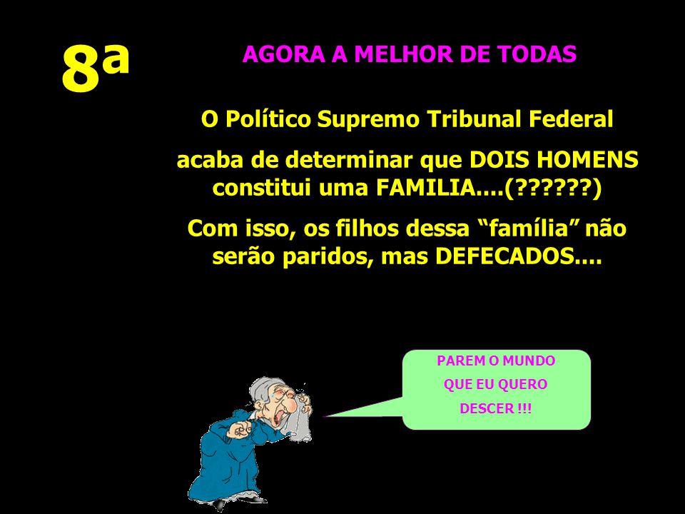 8ª AGORA A MELHOR DE TODAS O Político Supremo Tribunal Federal