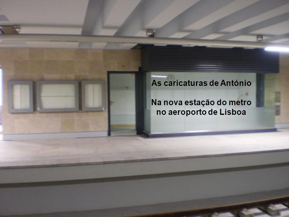 As caricaturas de António Na nova estação do metro