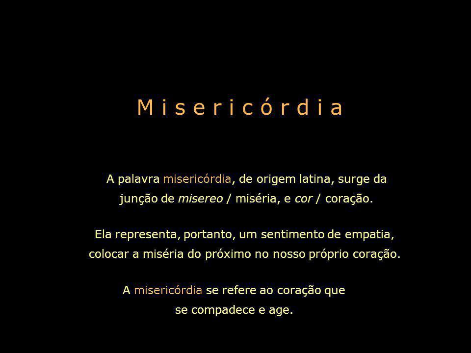 A misericórdia se refere ao coração que se compadece e age.