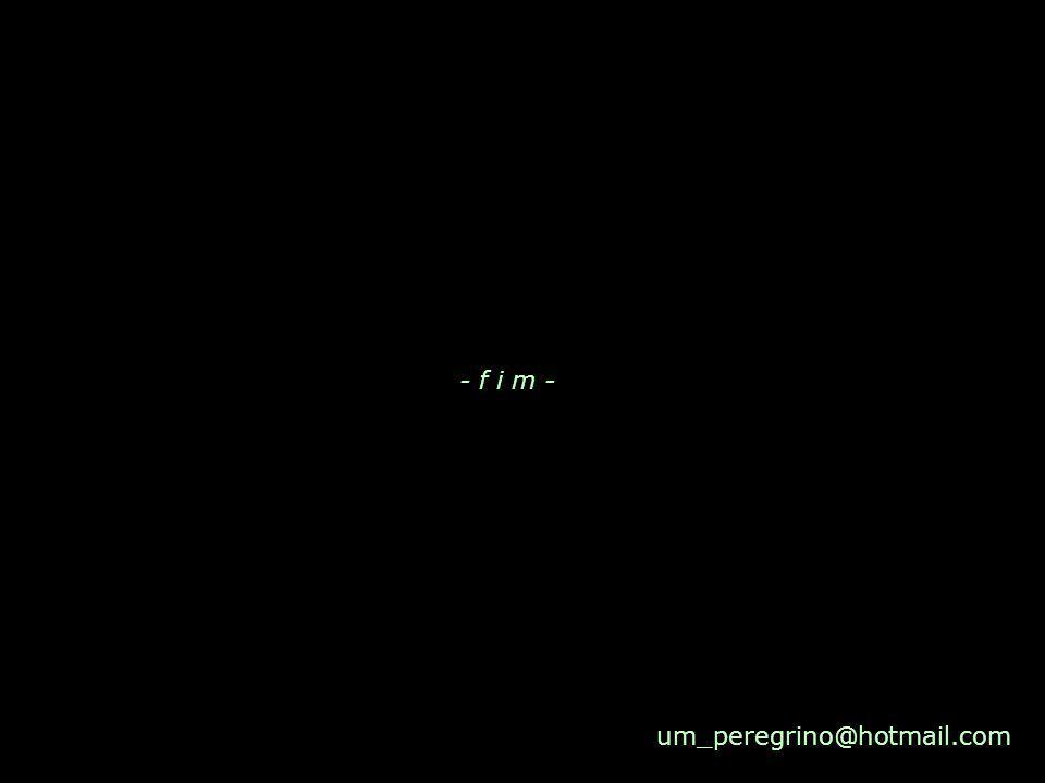 - f i m - um_peregrino@hotmail.com